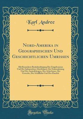 Nord-Amerika in Geographischen Und Geschichtlichen Umrissen