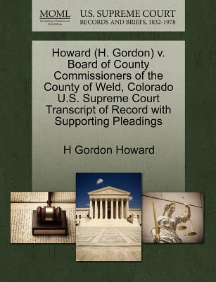 Howard (H. Gordon) V. Board of County Commissioners of the County of Weld, Colorado U.S. Supreme Court Transcript of Record with Supporting Pleadings