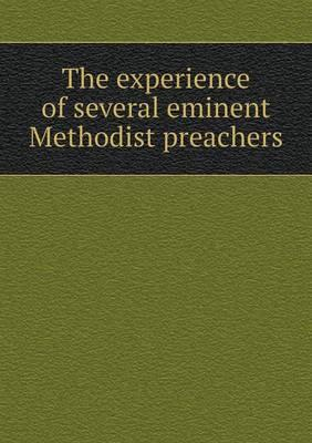 The Experience of Several Eminent Methodist Preachers