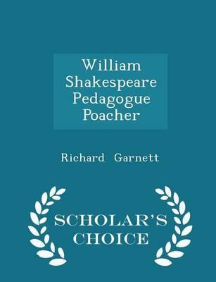 William Shakespeare Pedagogue Poacher - Scholar's Choice Edition