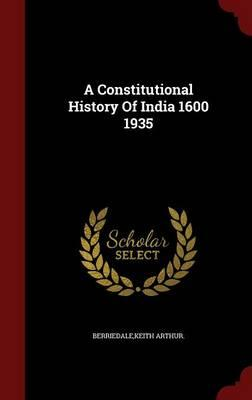A Constitutional History of India 1600 1935