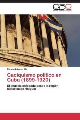 Caciquismo político en Cuba (1899-1920)