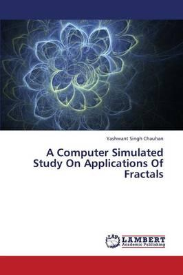 A Computer Simulated Study On Applications Of Fractals