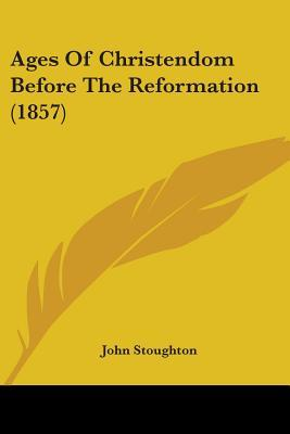 Ages Of Christendom Before The Reformation