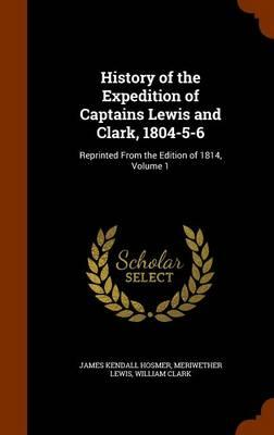 History of the Expedition of Captains Lewis and Clark, 1804-5-6