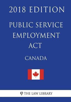 Public Service Employment Act (Canada) - 2018 Edition
