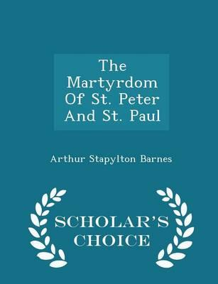 The Martyrdom of St. Peter and St. Paul - Scholar's Choice Edition