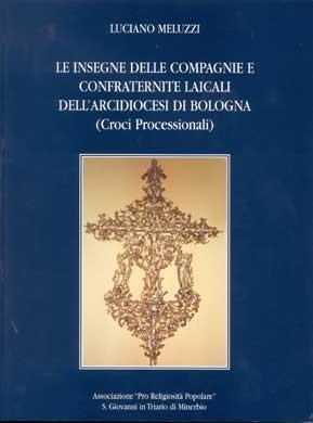 Le insegne delle compagnie e confraternite laicali dell'Arcidiocesi di Bologna (croci professionali)