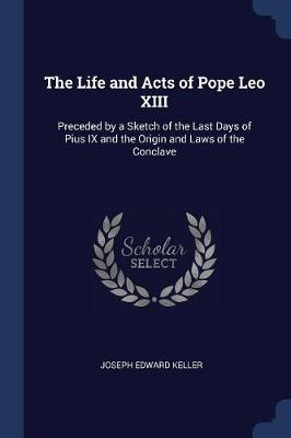 The Life and Acts of Pope Leo XIII