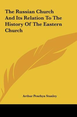 The Russian Church and Its Relation to the History of the Eastern Church
