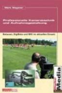 Professionelle Kameratechnik und Aufnahmegestaltung