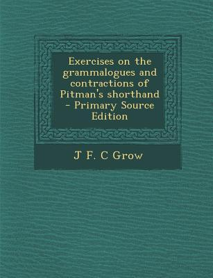 Exercises on the Grammalogues and Contractions of Pitman's Shorthand - Primary Source Edition