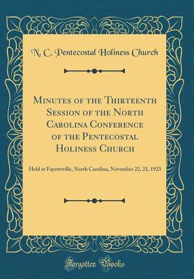 Minutes of the Thirteenth Session of the North Carolina Conference of the Pentecostal Holiness Church