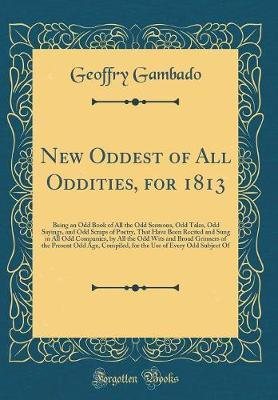 New Oddest of All Oddities, for 1813