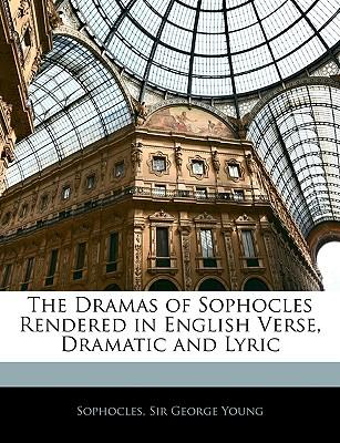 The Dramas of Sophocles Rendered in English Verse, Dramatic and Lyric