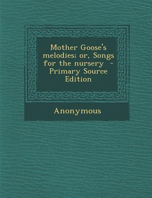 Mother Goose's Melodies; Or, Songs for the Nursery