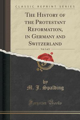 The History of the Protestant Reformation, in Germany and Switzerland, Vol. 1 of 2 (Classic Reprint)