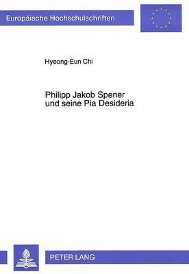 Philipp Jakob Spener und seine Pia Desideria