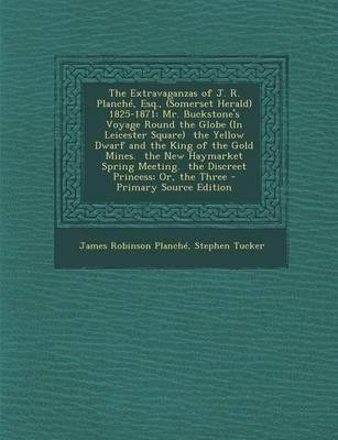 The Extravaganzas of J. R. Planche, Esq., (Somerset Herald) 1825-1871
