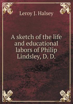 A Sketch of the Life and Educational Labors of Philip Lindsley, D. D