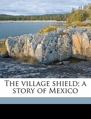 The Village Shield; A Story of Mexico