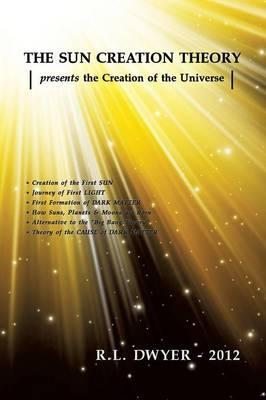 THE SUN CREATION THEORY presents the Creation of the Universe
