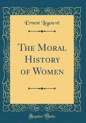 The Moral History of Women (Classic Reprint)