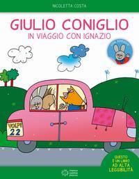 Giulio Coniglio in viaggio con Ignazio. Con adesivi. Ediz. a colori
