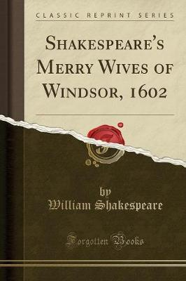 Shakespeare's Merry Wives of Windsor, 1602 (Classic Reprint)