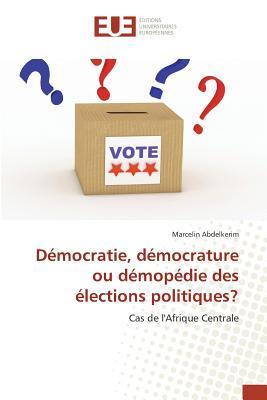 Democratie, Democrature Ou Demopedie des Élections Politiques?