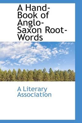 A Hand-Book of Anglo-Saxon Root-Words