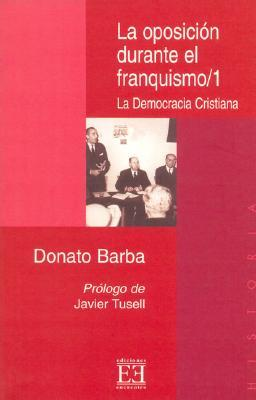 La Oposicion Durante El Franquismo/ The Opposition during the Francoism