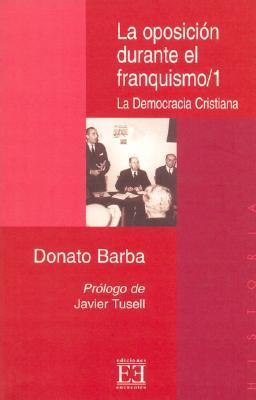 La Oposicion Durante El Franquismo/ The Opposition during the Francoism