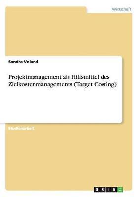 Projektmanagement als Hilfsmittel des Zielkostenmanagements (Target Costing)