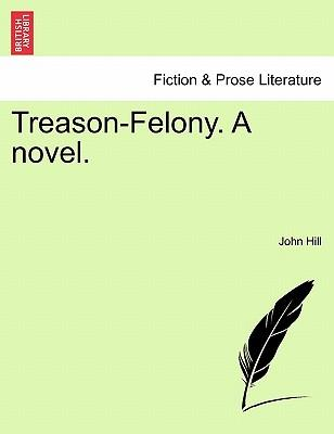 Treason-Felony. A novel. Vol. I