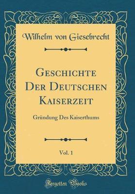 Geschichte Der Deutschen Kaiserzeit, Vol. 1
