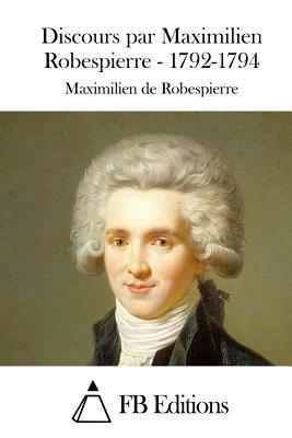 Discours Par Maximilien Robespierre 1792-1794