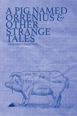 A Pig Named Orrenius & Other Strange Tales