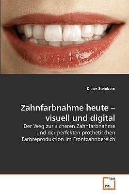Zahnfarbnahme Heute - Visuell Und Digital