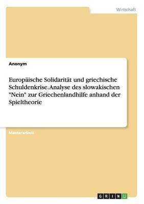 """Europäische Solidarität und griechische Schuldenkrise. Analyse des slowakischen """"Nein"""" zur Griechenlandhilfe anhand der Spieltheorie"""