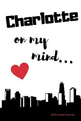 Charlotte on my Mind... Wide Ruled Journal
