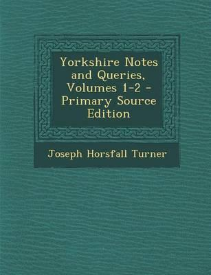 Yorkshire Notes and Queries, Volumes 1-2
