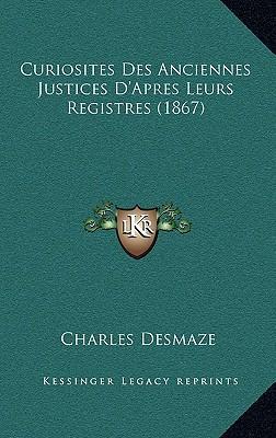 Curiosites Des Anciennes Justices D'Apres Leurs Registres (1867)