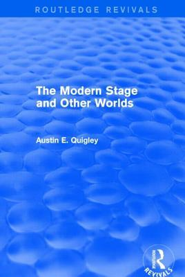 The Modern Stage and Other Worlds (Routledge Revivals)