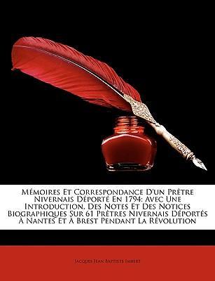 Mmoires Et Correspondance D'Un Prtre Nivernais Dport En 1794