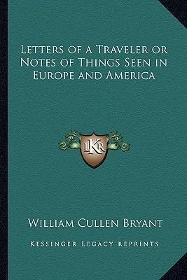 Letters of a Traveler or Notes of Things Seen in Europe and America