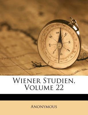 Wiener Studien, Zeitschrift Fur Classische Philologie, Zweiundzwanzigster Jahrgang