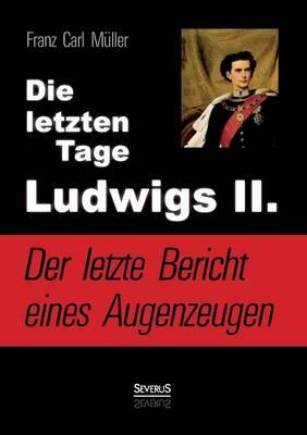 Die letzten Tage Ludwigs Ii.