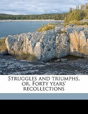 Struggles and Triumphs, Or, Forty Years' Recollections