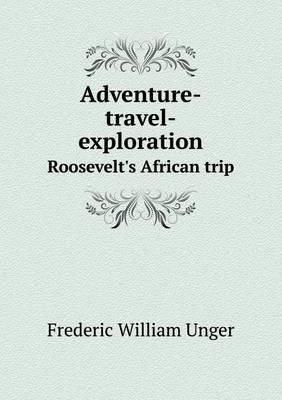 Adventure-Travel-Exploration Roosevelt's African Trip